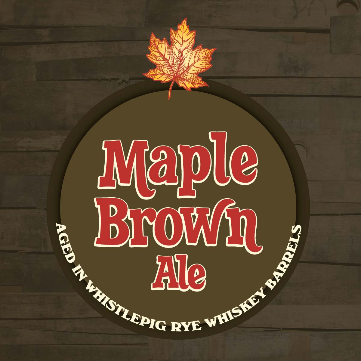 Maple Brown Ale Aged in WhistlePig Rye Whiskey Barrels