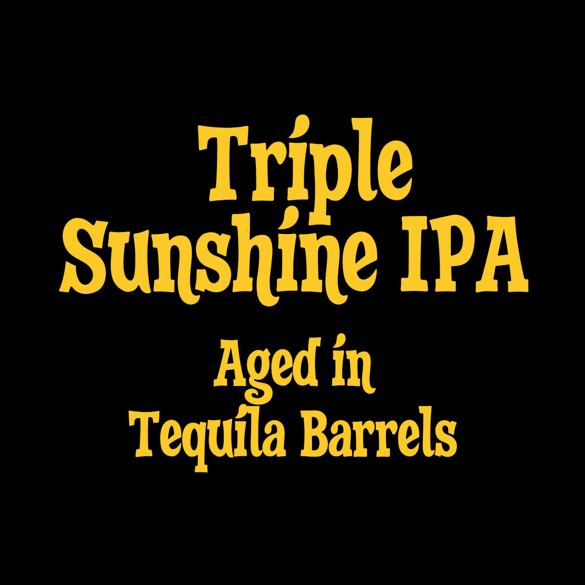 Triple Sunshine IPA Aged in Tequila Barrels