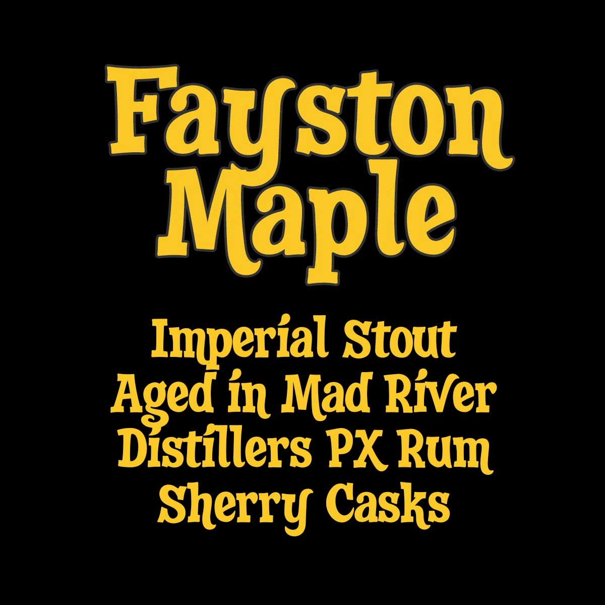 Fayston Maple Imperial Stout Aged in Mad River Distillers PX Rum Sherry Casks